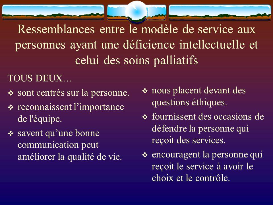 Ressemblances entre le modèle de service aux personnes ayant une déficience intellectuelle et celui des soins palliatifs TOUS DEUX… sont centrés sur l