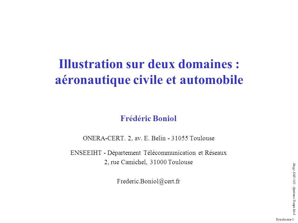 Synchrone-1 Stage SAE O22 - Systèmes Temps Réel Illustration sur deux domaines : aéronautique civile et automobile Frédéric Boniol ONERA-CERT. 2, av.