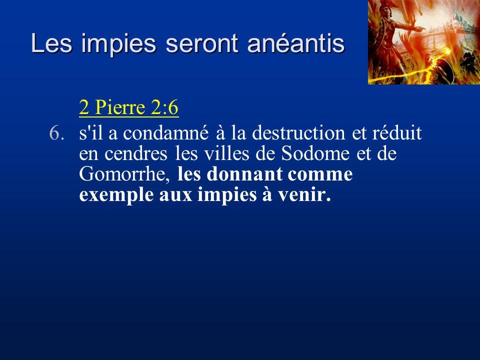 2 Pierre 2:6 6.s'il a condamné à la destruction et réduit en cendres les villes de Sodome et de Gomorrhe, les donnant comme exemple aux impies à venir