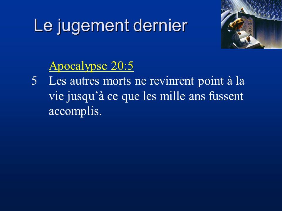 Le jugement dernier Apocalypse 20:5 5Les autres morts ne revinrent point à la vie jusquà ce que les mille ans fussent accomplis.