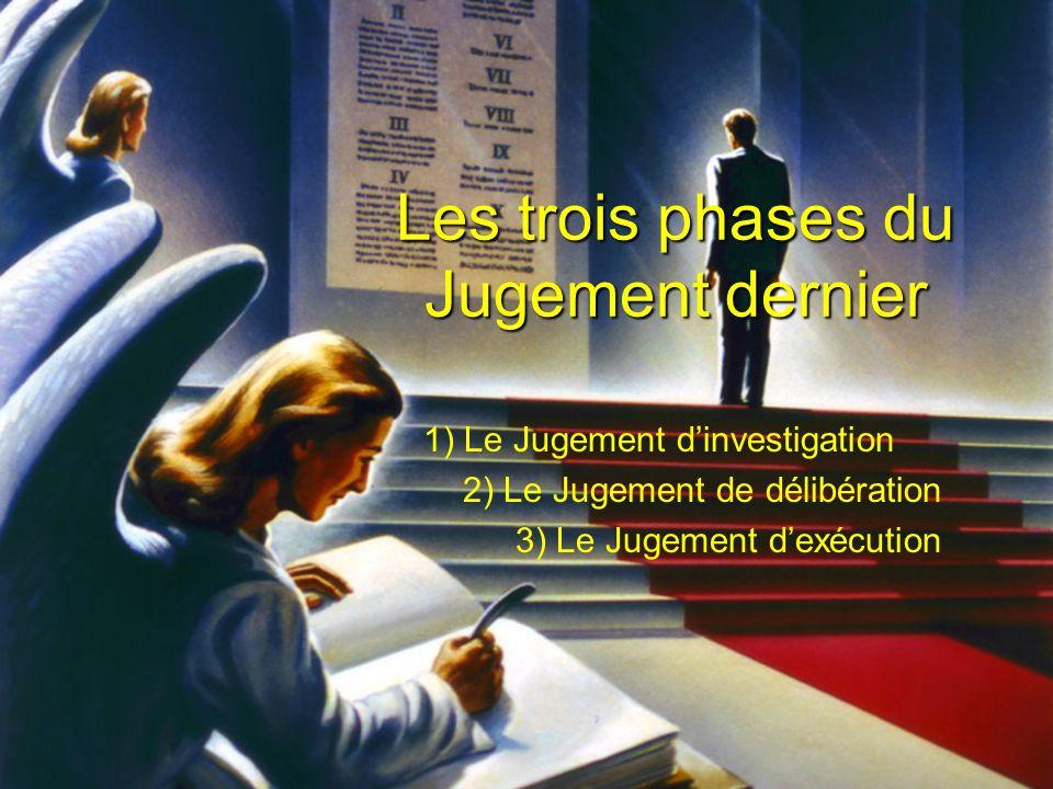 Les trois phases du Jugement dernier 1) Le Jugement dinvestigation 2) Le Jugement de délibération 3) Le Jugement dexécution