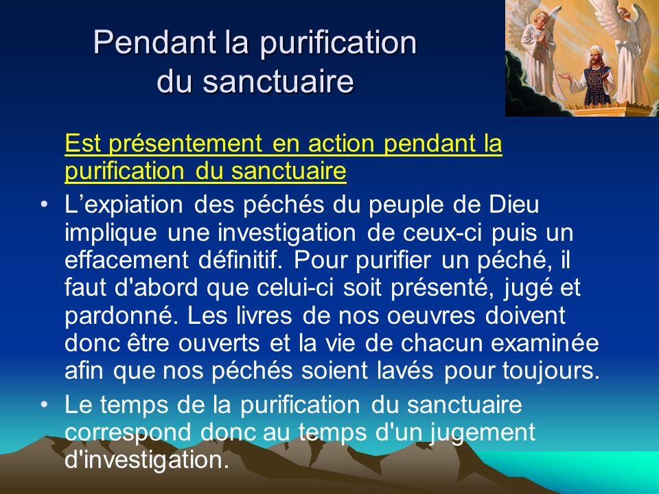Pendant la purification du sanctuaire Est présentement en action pendant la purification du sanctuaire Lexpiation des péchés du peuple de Dieu impliqu