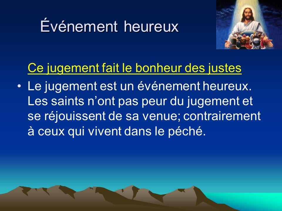 Événement heureux Ce jugement fait le bonheur des justes Le jugement est un événement heureux. Les saints nont pas peur du jugement et se réjouissent