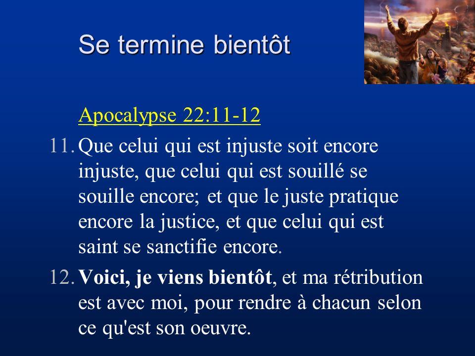 Apocalypse 22:11-12 11.Que celui qui est injuste soit encore injuste, que celui qui est souillé se souille encore; et que le juste pratique encore la