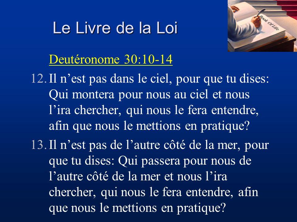 Le Livre de la Loi Deutéronome 30:10-14 12.Il nest pas dans le ciel, pour que tu dises: Qui montera pour nous au ciel et nous lira chercher, qui nous