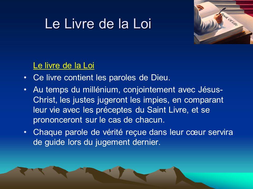Le Livre de la Loi Le livre de la Loi Ce livre contient les paroles de Dieu. Au temps du millénium, conjointement avec Jésus- Christ, les justes juger