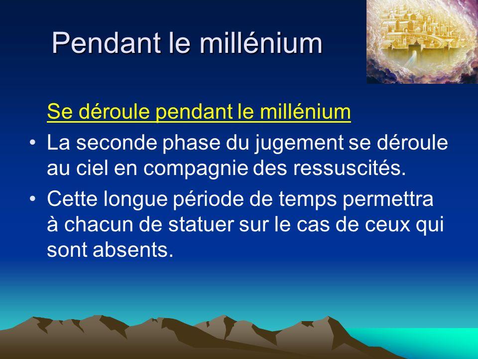Pendant le millénium Se déroule pendant le millénium La seconde phase du jugement se déroule au ciel en compagnie des ressuscités. Cette longue périod