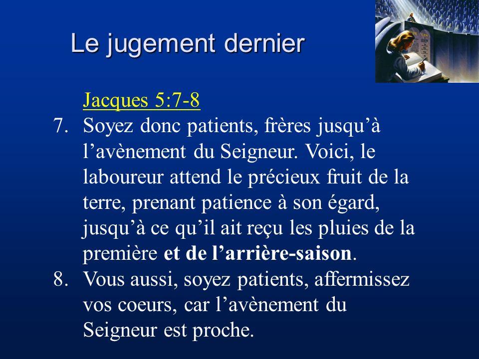 Le jugement dernier Jacques 5:7-8 7.Soyez donc patients, frères jusquà lavènement du Seigneur. Voici, le laboureur attend le précieux fruit de la terr