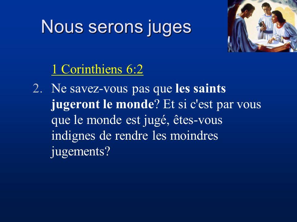 1 Corinthiens 6:2 2.Ne savez-vous pas que les saints jugeront le monde? Et si c'est par vous que le monde est jugé, êtes-vous indignes de rendre les m