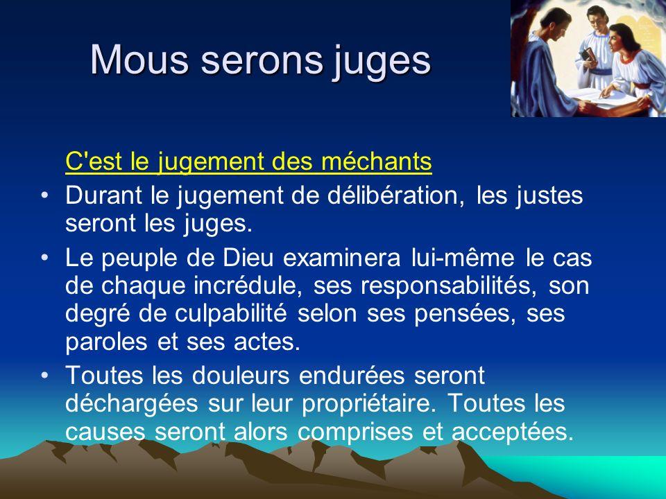 Mous serons juges C'est le jugement des méchants Durant le jugement de délibération, les justes seront les juges. Le peuple de Dieu examinera lui-même