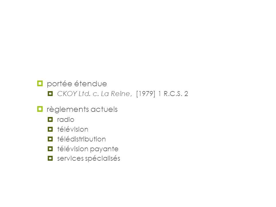 Réglementation portée étendue CKOY Ltd. c. La Reine, [1979] 1 R.C.S. 2 règlements actuels radio télévision télédistribution télévision payante service