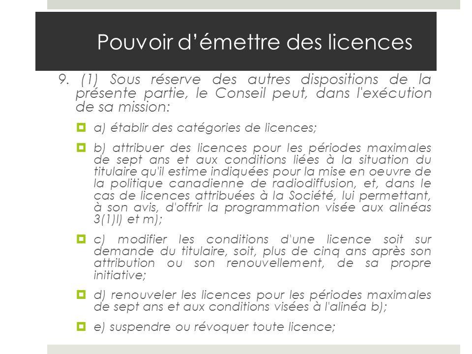 Pouvoir démettre des licences 9. (1) Sous réserve des autres dispositions de la présente partie, le Conseil peut, dans l'exécution de sa mission: a) é