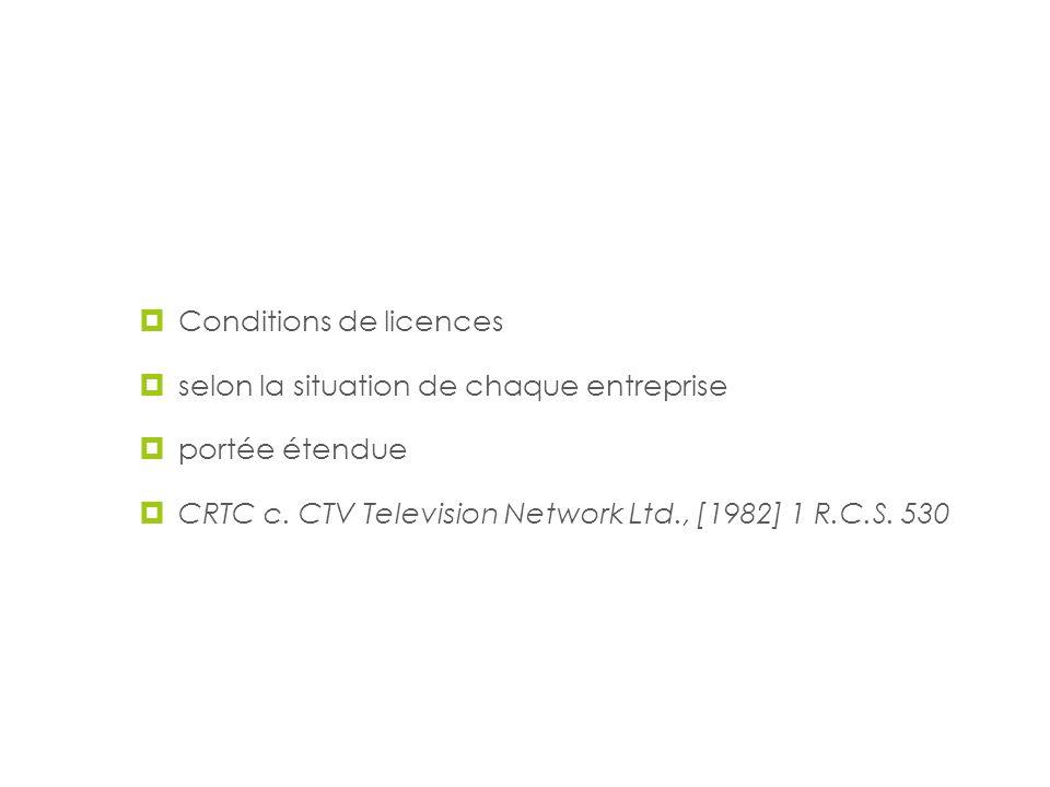 Émettre des licences Conditions de licences selon la situation de chaque entreprise portée étendue CRTC c. CTV Television Network Ltd., [1982] 1 R.C.S