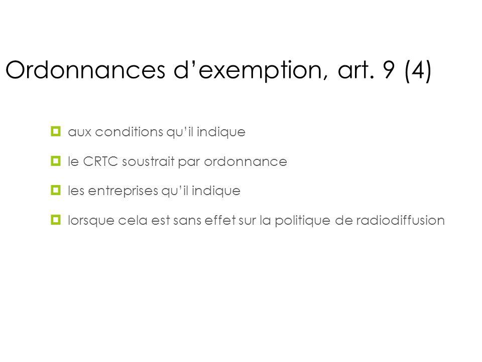 Ordonnances dexemption, art. 9 (4), art 9(4) aux conditions quil indique le CRTC soustrait par ordonnance les entreprises quil indique lorsque cela es