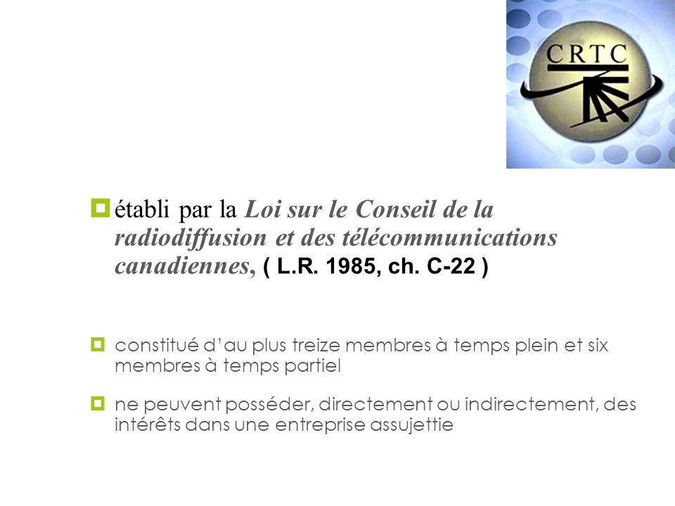 Le CRTC établi par la Loi sur le Conseil de la radiodiffusion et des télécommunications canadiennes, ( L.R. 1985, ch. C-22 ) constitué dau plus treize