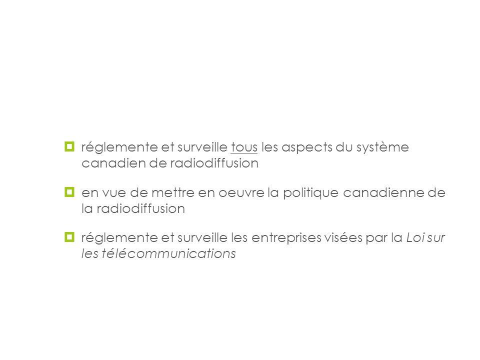 La mission du CRTC réglemente et surveille tous les aspects du système canadien de radiodiffusion en vue de mettre en oeuvre la politique canadienne d