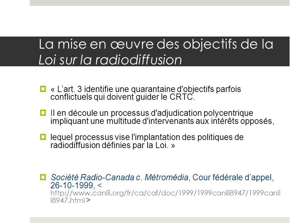 La mise en œuvre des objectifs de la Loi sur la radiodiffusion « Lart. 3 identifie une quarantaine d'objectifs parfois conflictuels qui doivent guider