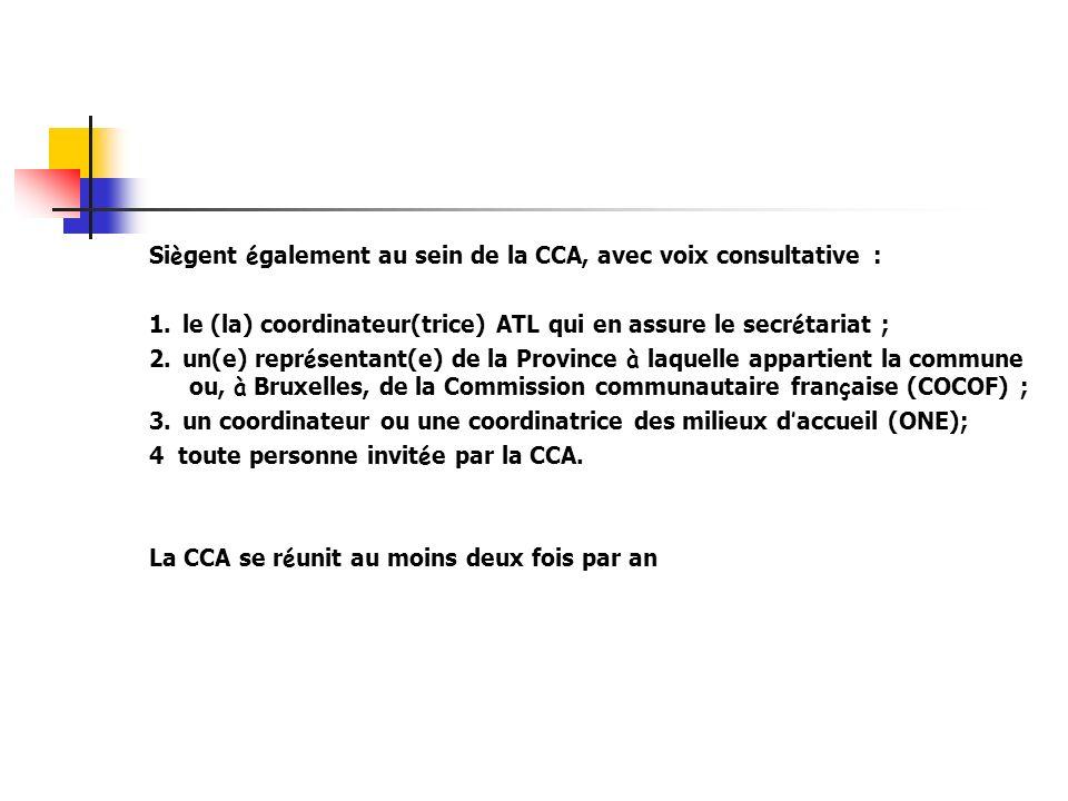 Si è gent é galement au sein de la CCA, avec voix consultative : 1. le (la) coordinateur(trice) ATL qui en assure le secr é tariat ; 2. un(e) repr é s