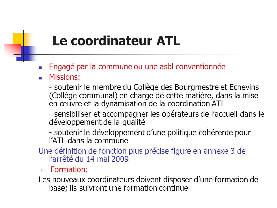 Le coordinateur ATL Engagé par la commune ou une asbl conventionnée Missions: - soutenir le membre du Collège des Bourgmestre et Echevins (Collège com