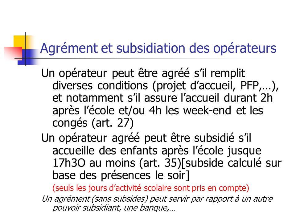 Agrément et subsidiation des opérateurs Un opérateur peut être agréé sil remplit diverses conditions (projet daccueil, PFP,…), et notamment sil assure