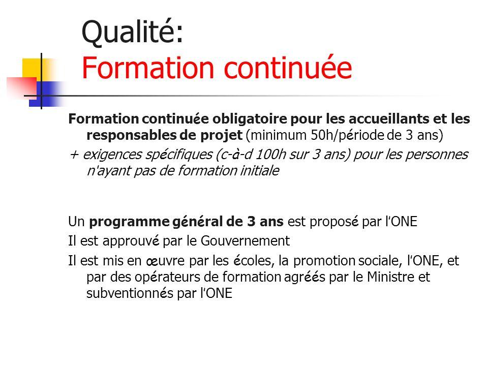 Qualité: Formation continuée Formation continu é e obligatoire pour les accueillants et les responsables de projet (minimum 50h/p é riode de 3 ans) +
