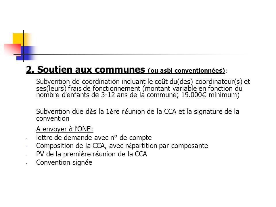 2. Soutien aux communes (ou asbl conventionnées): Subvention de coordination incluant le co û t du(des) coordinateur(s) et ses(leurs) frais de fonctio