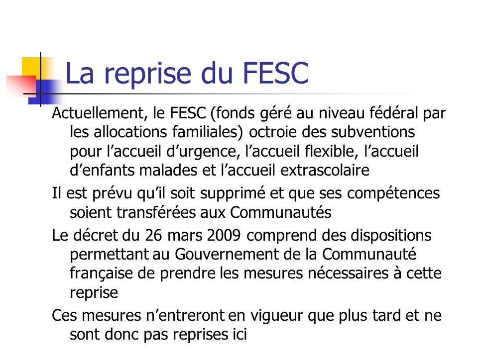 La reprise du FESC Actuellement, le FESC (fonds géré au niveau fédéral par les allocations familiales) octroie des subventions pour laccueil durgence,