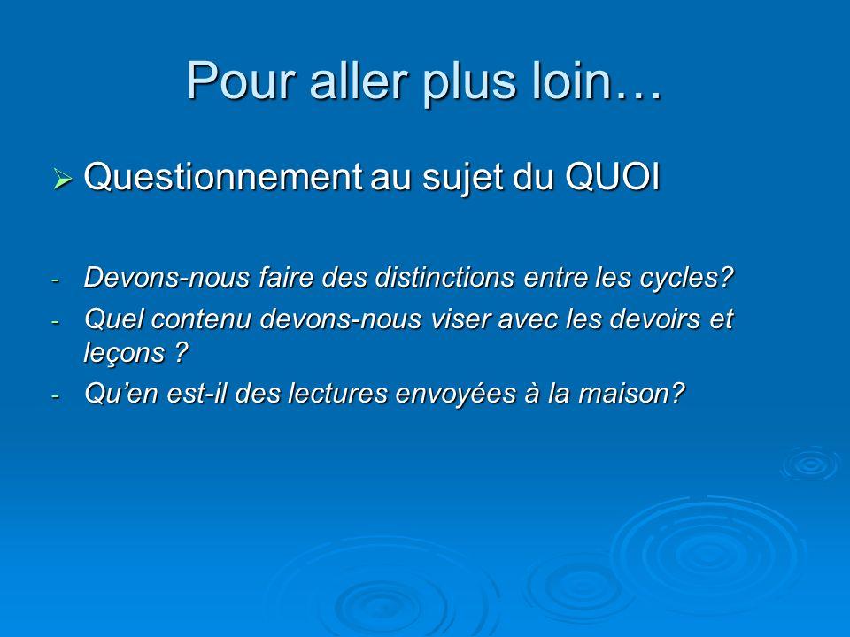 Pour aller plus loin… Questionnement au sujet du QUOI Questionnement au sujet du QUOI - Devons-nous faire des distinctions entre les cycles? - Quel co