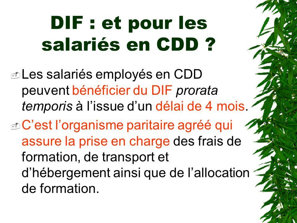 DIF : et pour les salariés en CDD ? Les salariés employés en CDD peuvent bénéficier du DIF prorata temporis à lissue dun délai de 4 mois. Cest lorgani