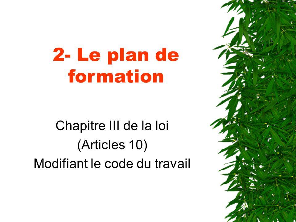 2- Le plan de formation Chapitre III de la loi (Articles 10) Modifiant le code du travail