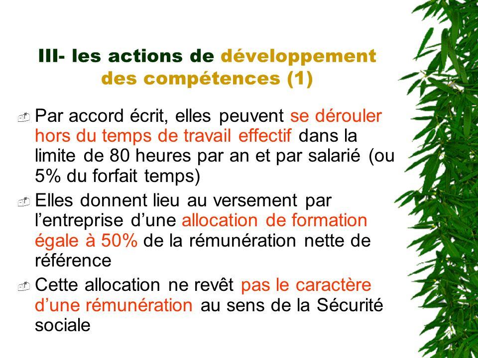 III- les actions de développement des compétences (1) Par accord écrit, elles peuvent se dérouler hors du temps de travail effectif dans la limite de