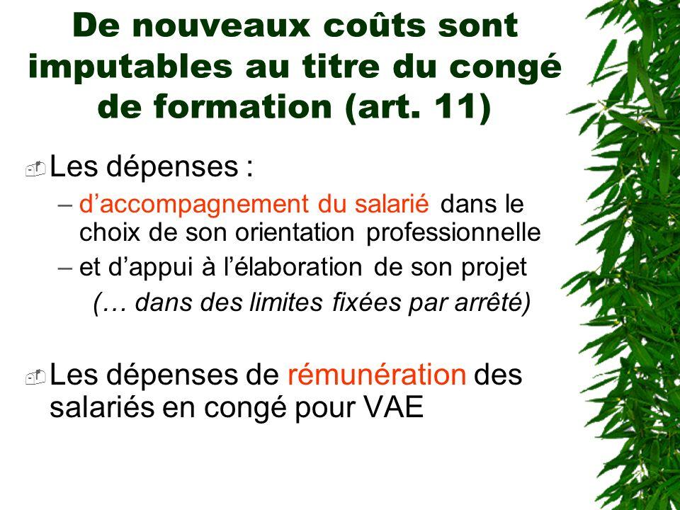 De nouveaux coûts sont imputables au titre du congé de formation (art. 11) Les dépenses : –daccompagnement du salarié dans le choix de son orientation