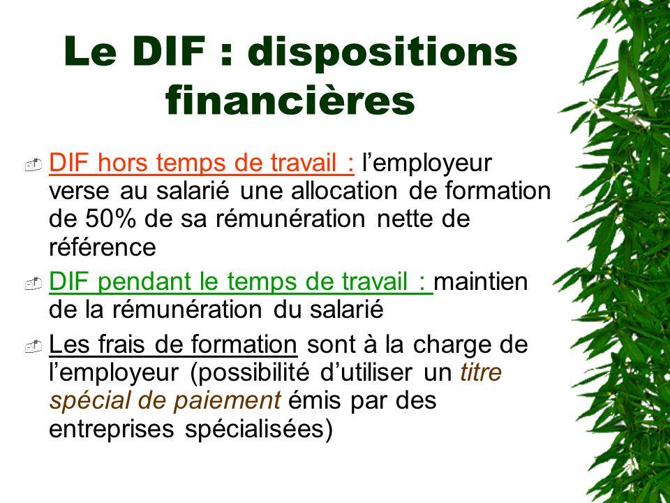 Le DIF : dispositions financières DIF hors temps de travail : lemployeur verse au salarié une allocation de formation de 50% de sa rémunération nette