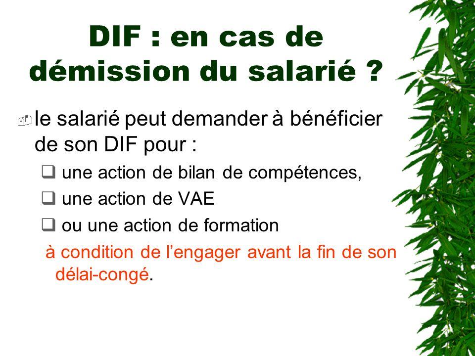 DIF : en cas de démission du salarié ? le salarié peut demander à bénéficier de son DIF pour : une action de bilan de compétences, une action de VAE o