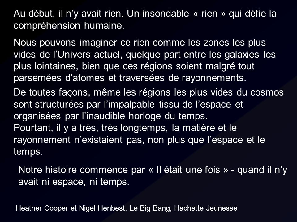 Au début, il ny avait rien. Un insondable « rien » qui défie la compréhension humaine. Heather Cooper et Nigel Henbest, Le Big Bang, Hachette Jeunesse