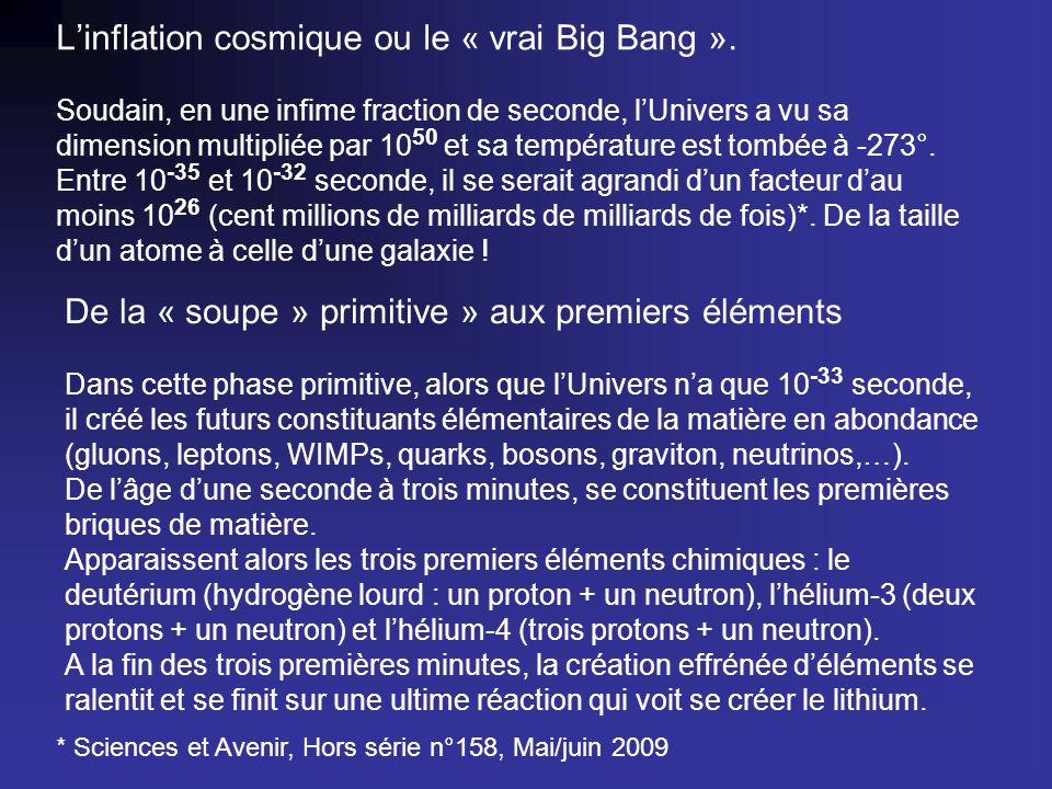 Linflation cosmique ou le « vrai Big Bang ». Soudain, en une infime fraction de seconde, lUnivers a vu sa dimension multipliée par 10 50 et sa tempéra