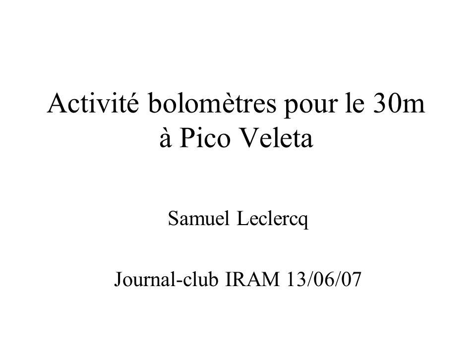 Activité bolomètres pour le 30m à Pico Veleta Samuel Leclercq Journal-club IRAM 13/06/07