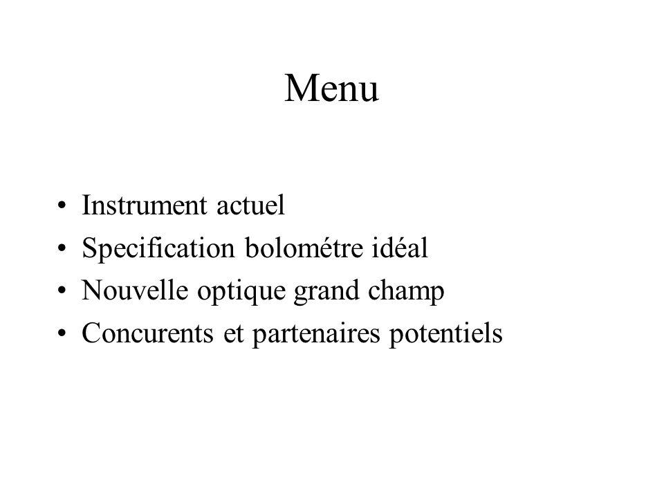 Menu Instrument actuel Specification bolométre idéal Nouvelle optique grand champ Concurents et partenaires potentiels