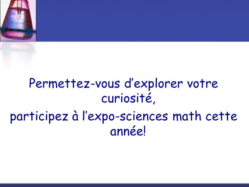 Permettez-vous dexplorer votre curiosité, participez à lexpo-sciences math cette année!