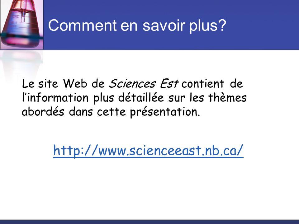 Comment en savoir plus? Le site Web de Sciences Est contient de linformation plus détaillée sur les thèmes abordés dans cette présentation. http://www