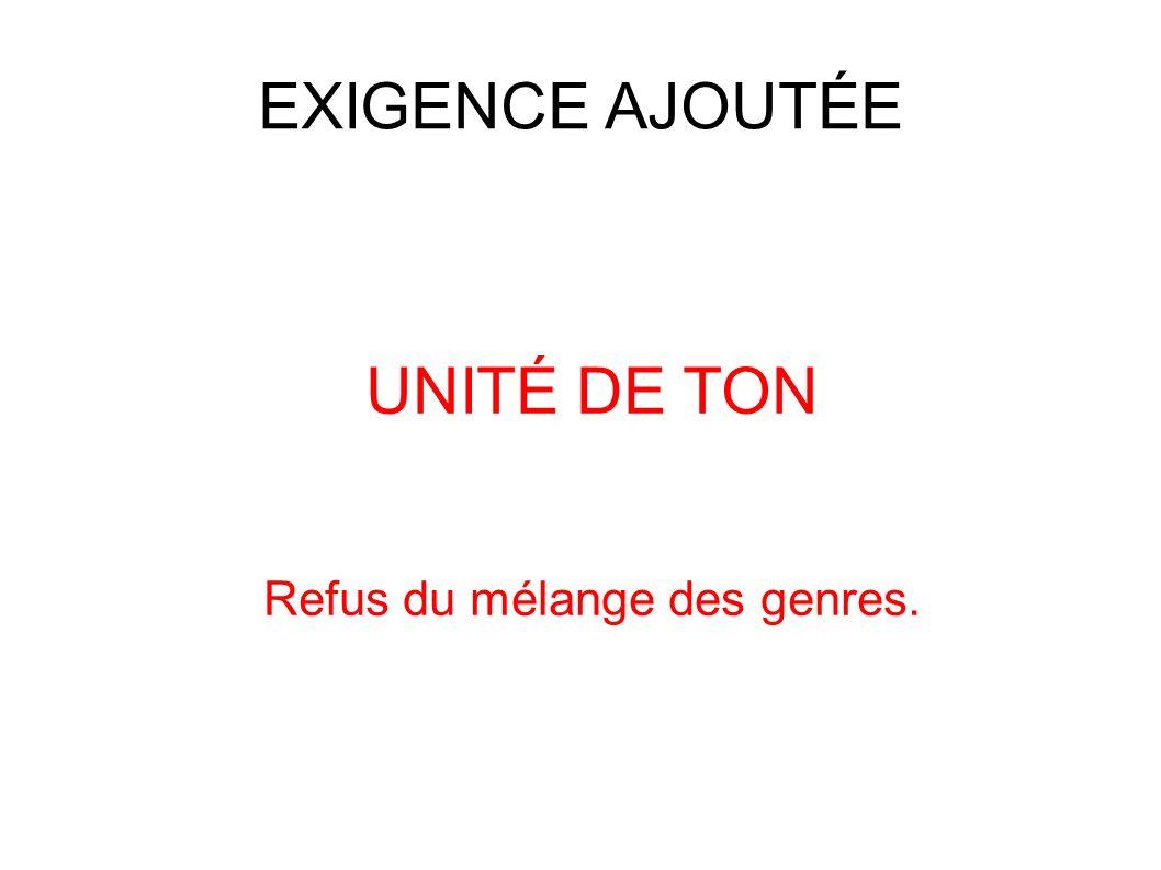 EXIGENCE AJOUTÉE UNITÉ DE TON Refus du mélange des genres.