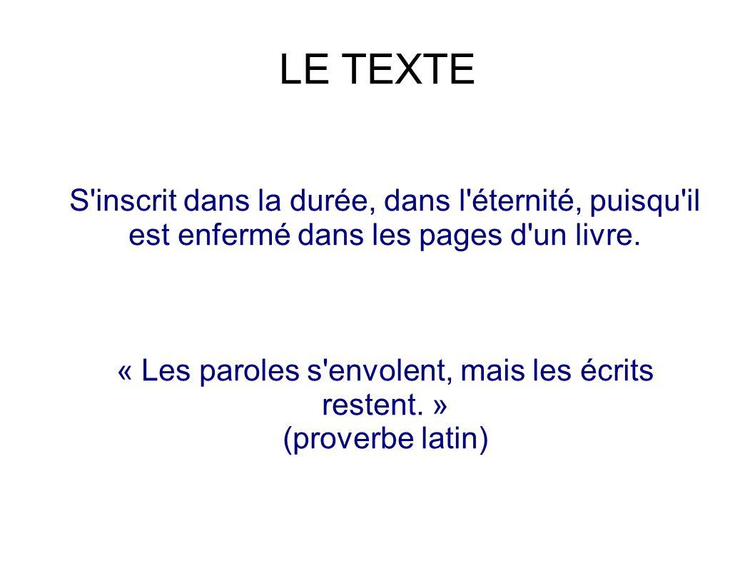 LE TEXTE S inscrit dans la durée, dans l éternité, puisqu il est enfermé dans les pages d un livre.