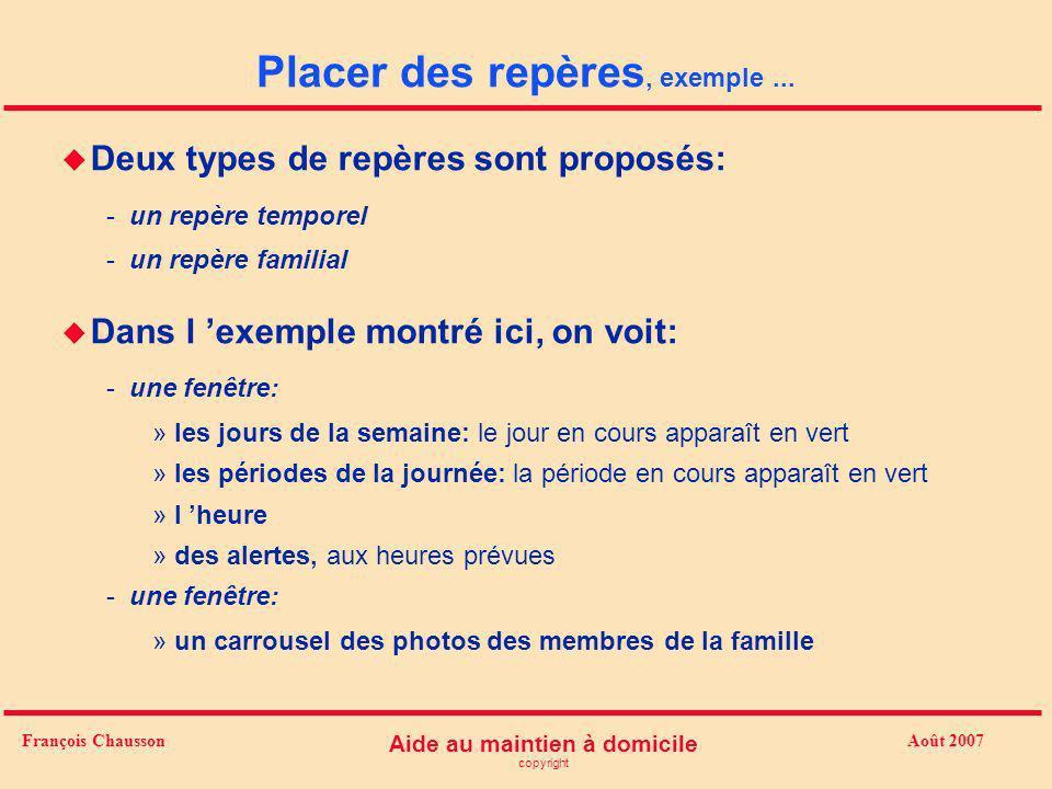 Août 2007 Aide au maintien à domicile copyright François Chausson Placer des repères, exemple... u Deux types de repères sont proposés: -un repère tem