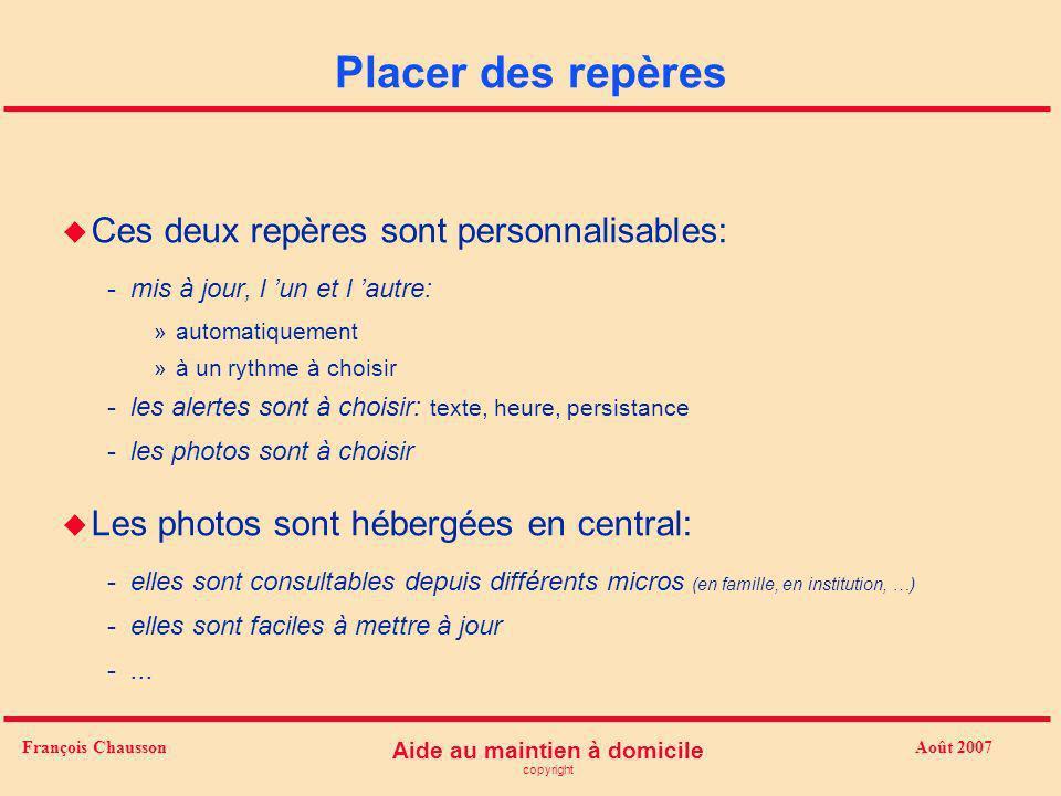 Août 2007 Aide au maintien à domicile copyright François Chausson Placer des repères u Ces deux repères sont personnalisables: -mis à jour, l un et l
