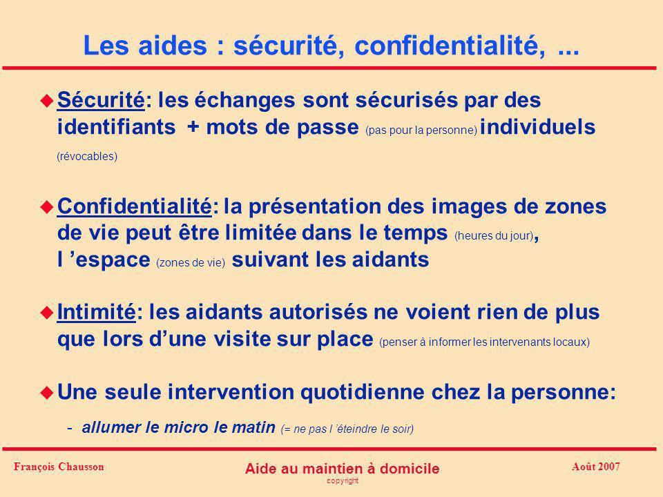 Août 2007 Aide au maintien à domicile copyright François Chausson Les aides : sécurité, confidentialité,... u Sécurité: les échanges sont sécurisés pa