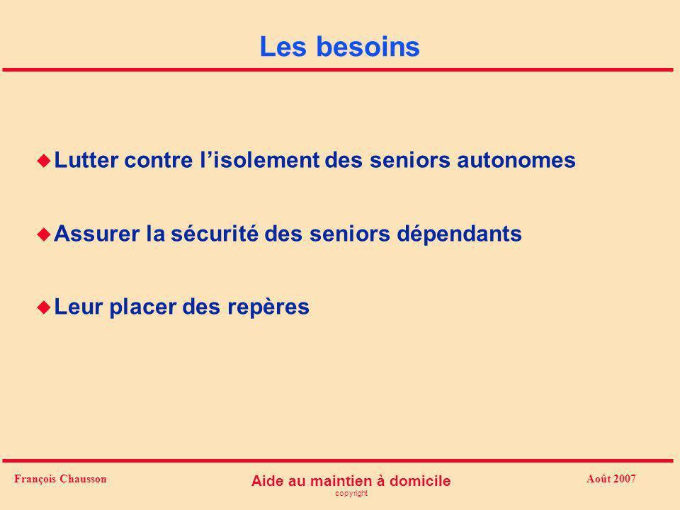 Août 2007 Aide au maintien à domicile copyright François Chausson Les besoins u Lutter contre lisolement des seniors autonomes u Assurer la sécurité d