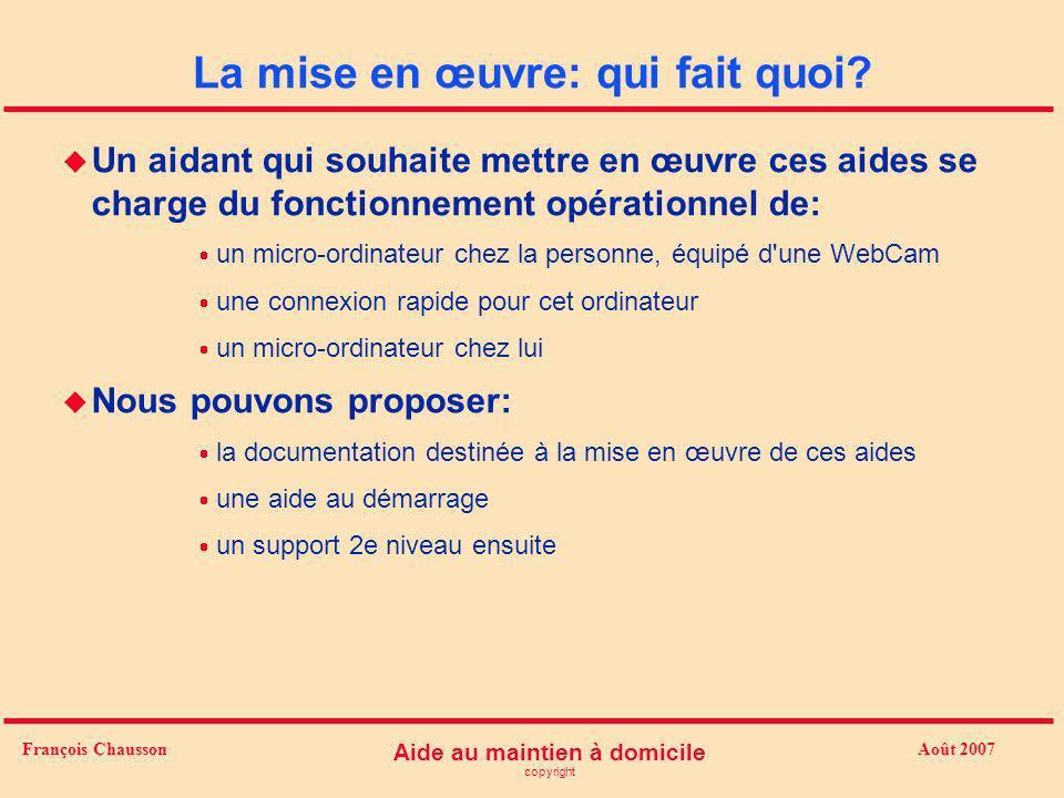 Août 2007 Aide au maintien à domicile copyright François Chausson La mise en œuvre: qui fait quoi? u Un aidant qui souhaite mettre en œuvre ces aides
