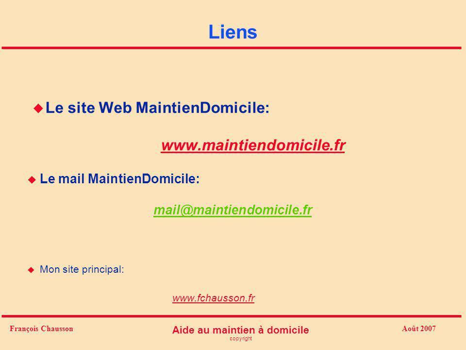 Août 2007 Aide au maintien à domicile copyright François Chausson Liens u Le site Web MaintienDomicile: www.maintiendomicile.fr u Le mail MaintienDomi
