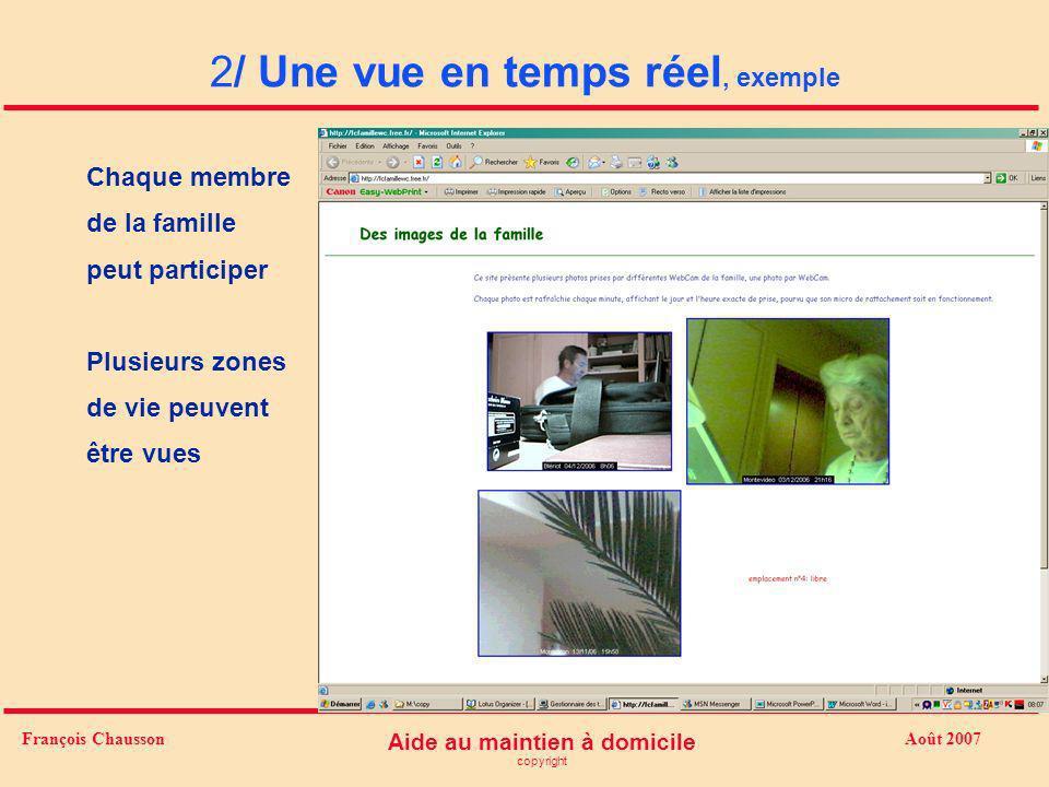 Août 2007 Aide au maintien à domicile copyright François Chausson 2/ Une vue en temps réel, exemple Chaque membre de la famille peut participer Plusie