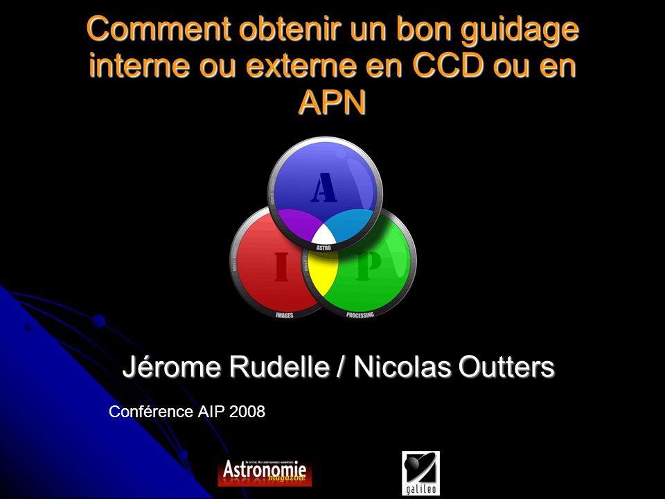 Conférence AIP 2008 Comment obtenir un bon guidage interne ou externe en CCD ou en APN Jérome Rudelle / Nicolas Outters